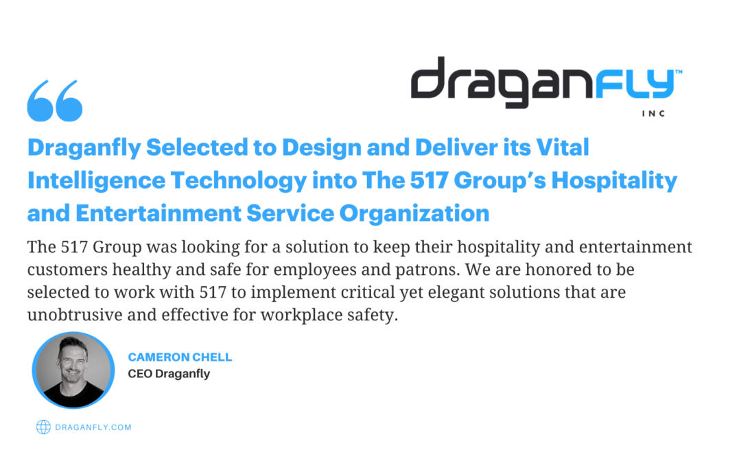 Draganfly Selected to Design and Deliver its Vital Intelligence Technology into The 517 Group's Hospitality and Entertainment Service Organization